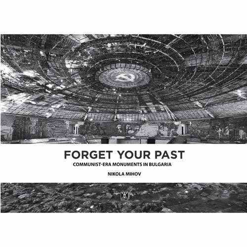 Forget your past: Communist-Era Monuments in Bulgaria by Nikola Mihov